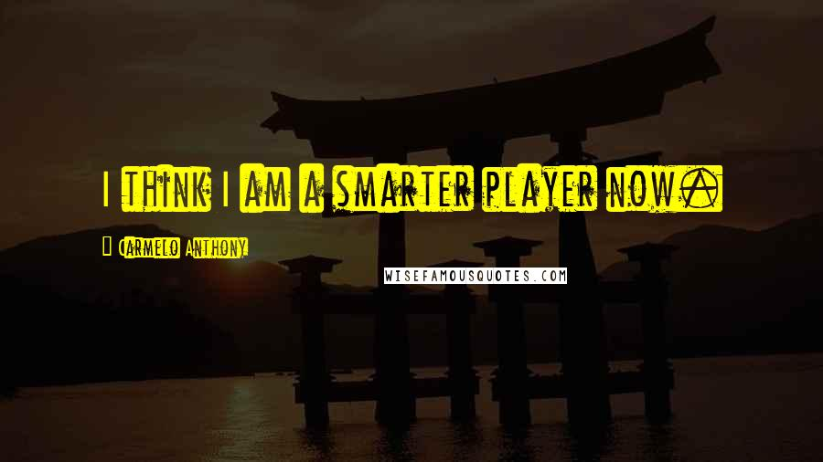 Carmelo Anthony quotes: I think I am a smarter player now.