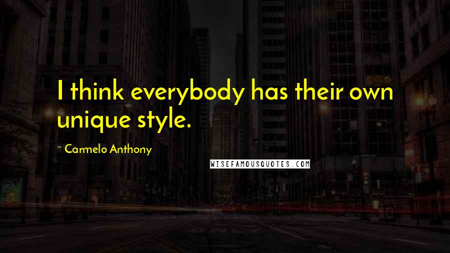 Carmelo Anthony quotes: I think everybody has their own unique style.
