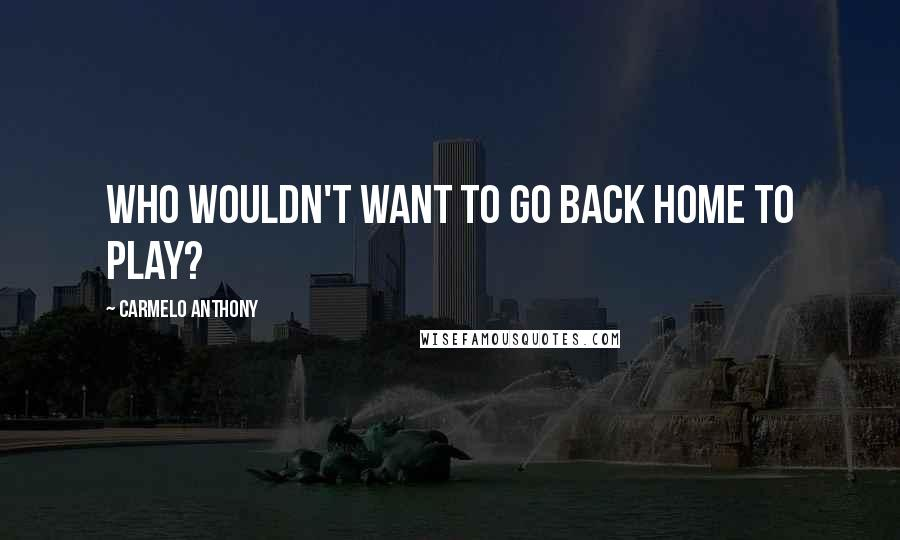 Carmelo Anthony quotes: Who wouldn't want to go back home to play?