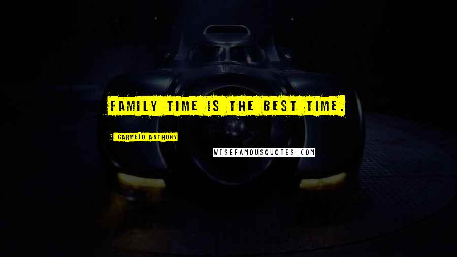 Carmelo Anthony quotes: Family time is the best time.