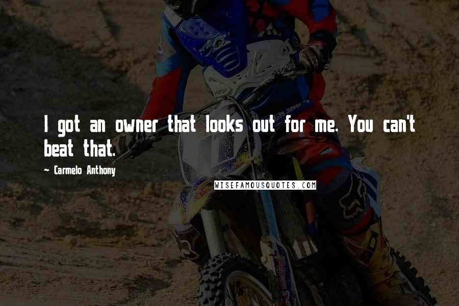 Carmelo Anthony quotes: I got an owner that looks out for me. You can't beat that.