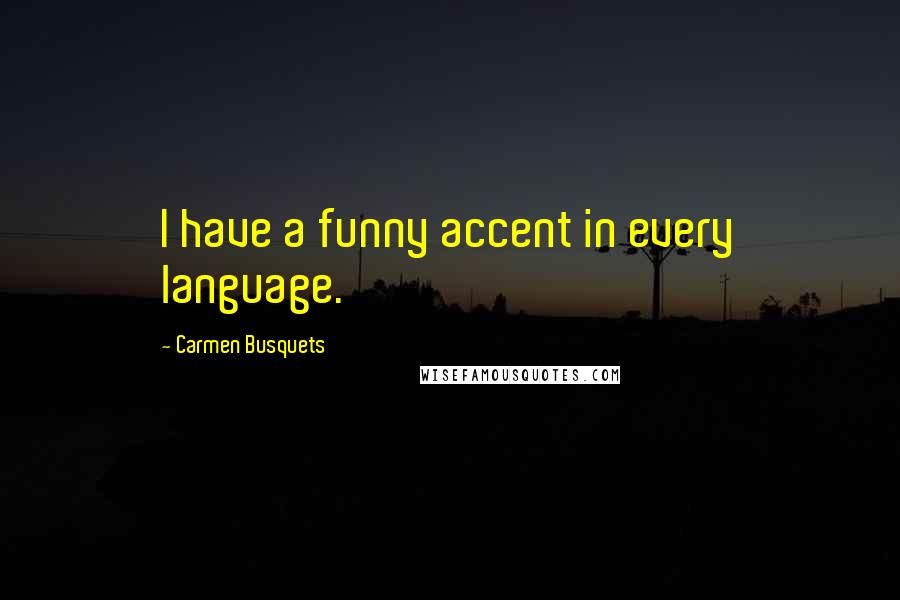 Carmen Busquets quotes: I have a funny accent in every language.