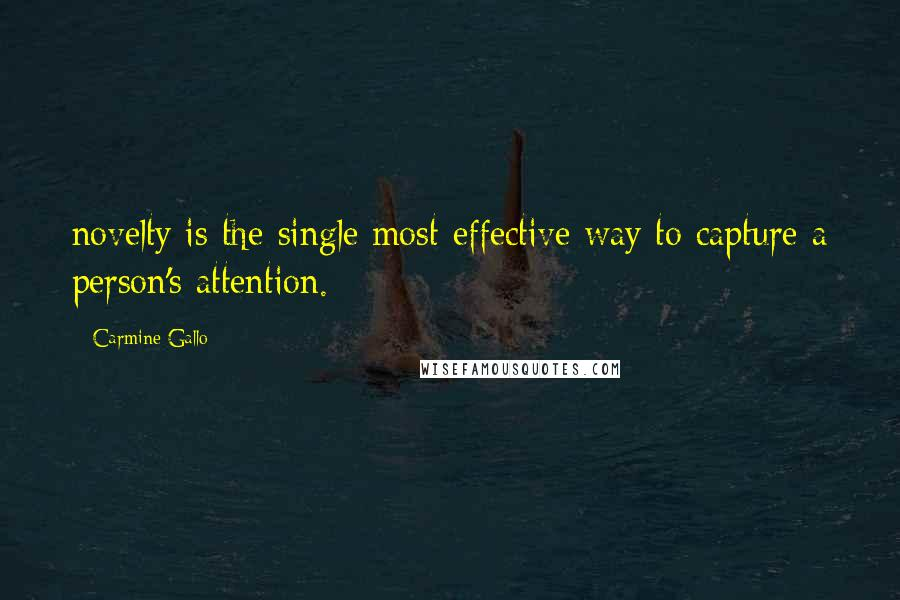 Carmine Gallo quotes: novelty is the single most effective way to capture a person's attention.