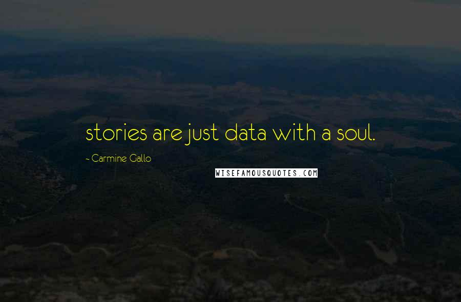Carmine Gallo quotes: stories are just data with a soul.