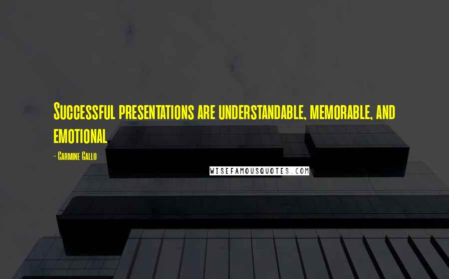 Carmine Gallo quotes: Successful presentations are understandable, memorable, and emotional