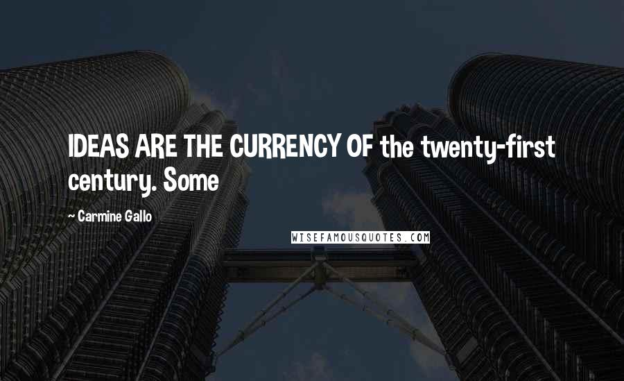 Carmine Gallo quotes: IDEAS ARE THE CURRENCY OF the twenty-first century. Some