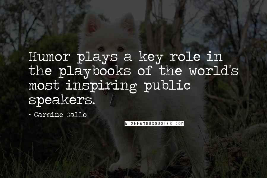 Carmine Gallo quotes: Humor plays a key role in the playbooks of the world's most inspiring public speakers.
