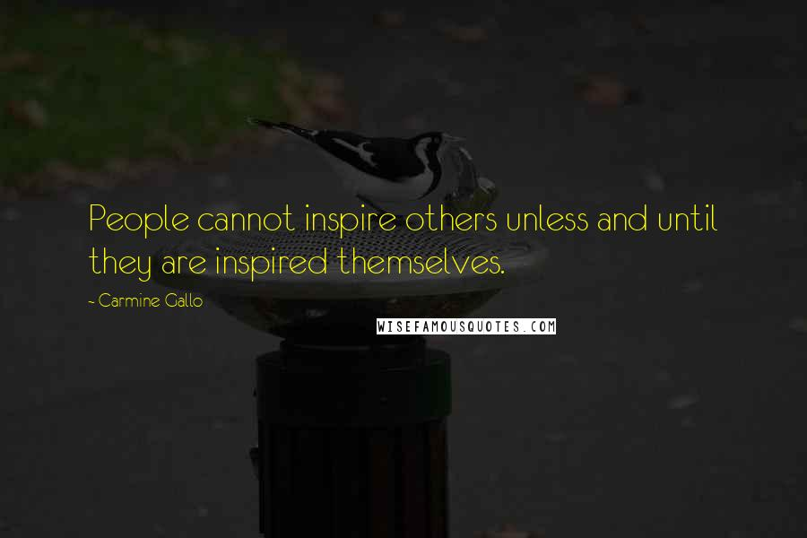 Carmine Gallo quotes: People cannot inspire others unless and until they are inspired themselves.