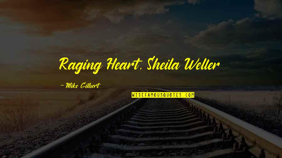 Carnal Desires Quotes By Mike Gilbert: Raging Heart, Sheila Weller