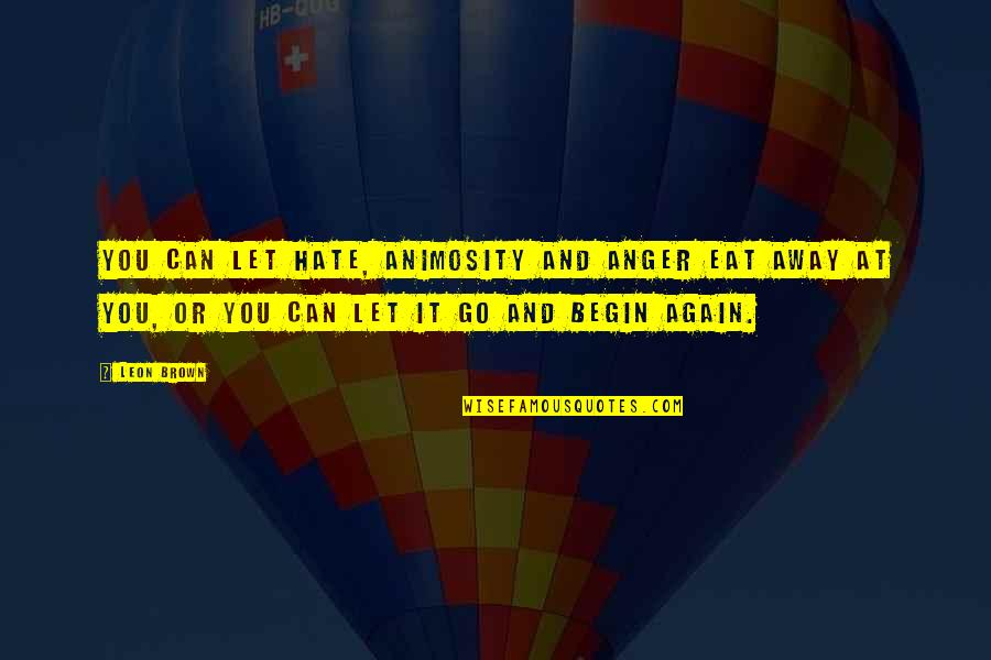 Carnal Mind Quotes By Leon Brown: You can let hate, animosity and anger eat