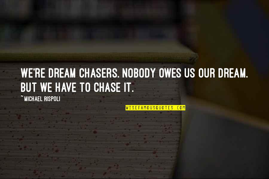 Carnal Mind Quotes By Michael Rispoli: We're dream chasers. Nobody owes us our dream.