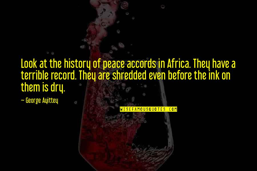Carnifex Quotes By George Ayittey: Look at the history of peace accords in