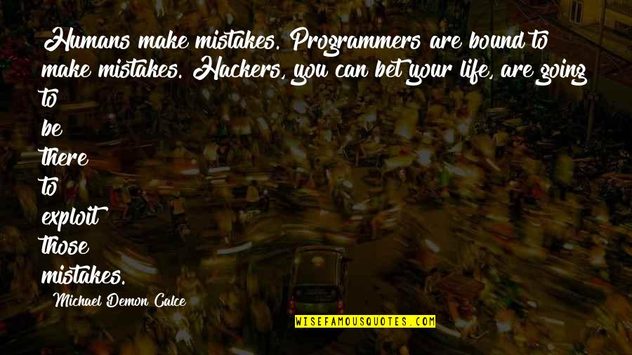 Carnifex Quotes By Michael Demon Calce: Humans make mistakes. Programmers are bound to make