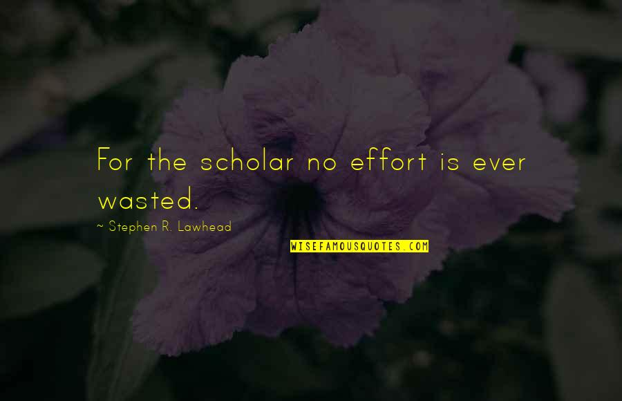 Carnifex Quotes By Stephen R. Lawhead: For the scholar no effort is ever wasted.