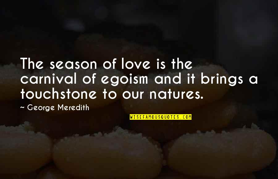 Carnival Love Quotes By George Meredith: The season of love is the carnival of