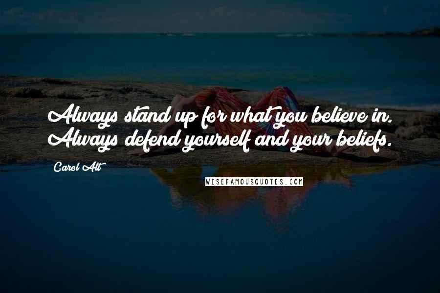 Carol Alt quotes: Always stand up for what you believe in. Always defend yourself and your beliefs.