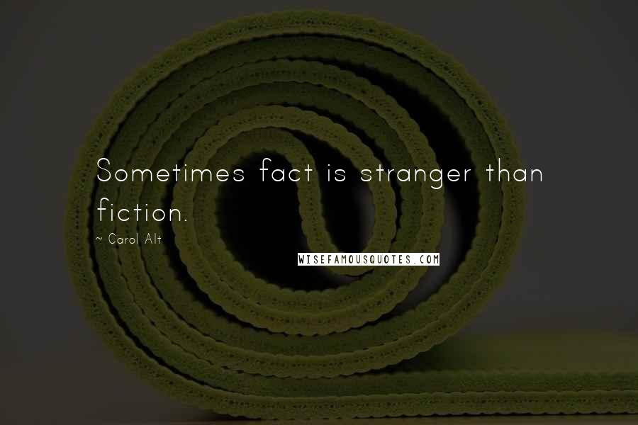 Carol Alt quotes: Sometimes fact is stranger than fiction.