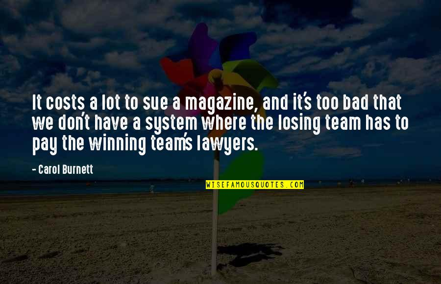 Carol Burnett Quotes By Carol Burnett: It costs a lot to sue a magazine,