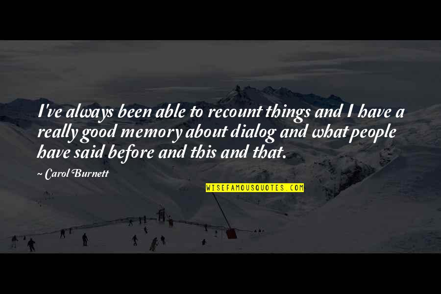Carol Burnett Quotes By Carol Burnett: I've always been able to recount things and