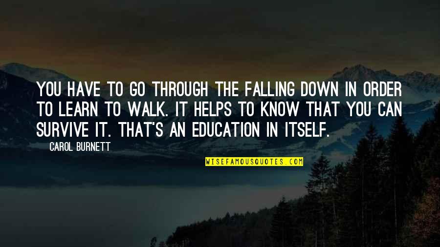 Carol Burnett Quotes By Carol Burnett: You have to go through the falling down