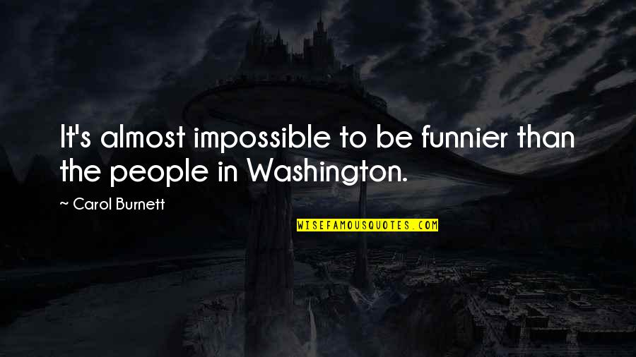 Carol Burnett Quotes By Carol Burnett: It's almost impossible to be funnier than the