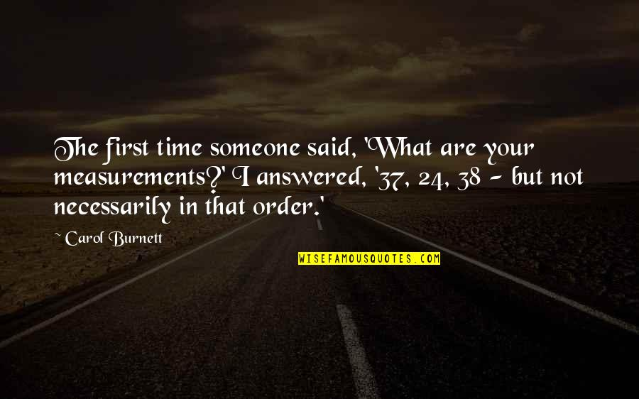 Carol Burnett Quotes By Carol Burnett: The first time someone said, 'What are your