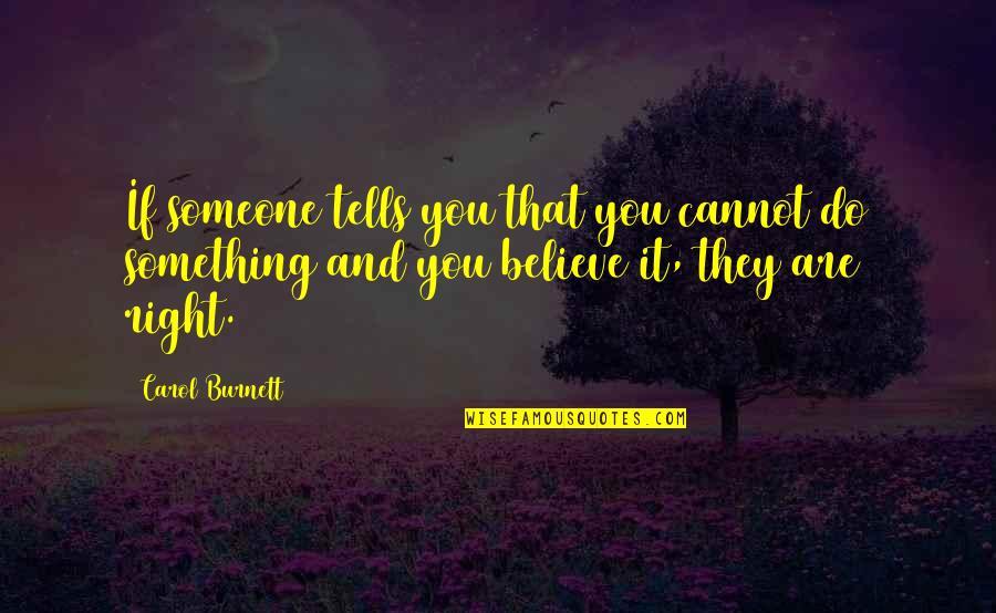 Carol Burnett Quotes By Carol Burnett: If someone tells you that you cannot do
