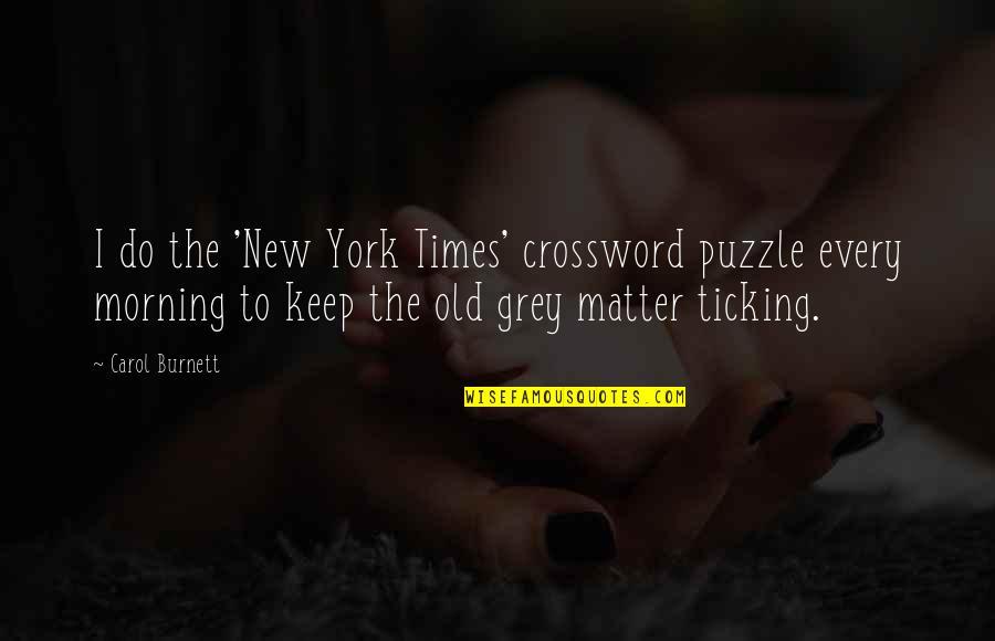 Carol Burnett Quotes By Carol Burnett: I do the 'New York Times' crossword puzzle