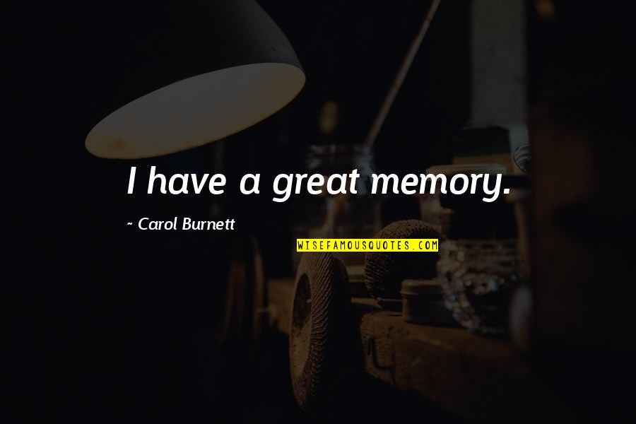Carol Burnett Quotes By Carol Burnett: I have a great memory.
