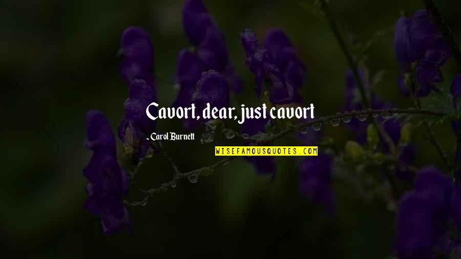 Carol Burnett Quotes By Carol Burnett: Cavort, dear, just cavort