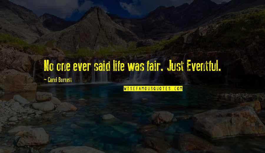 Carol Burnett Quotes By Carol Burnett: No one ever said life was fair. Just