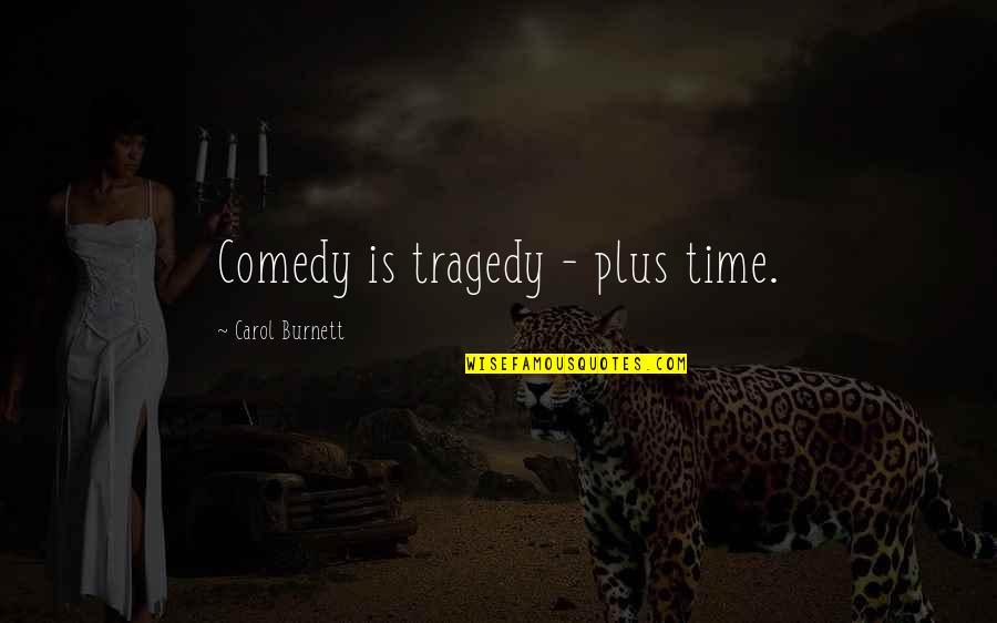 Carol Burnett Quotes By Carol Burnett: Comedy is tragedy - plus time.