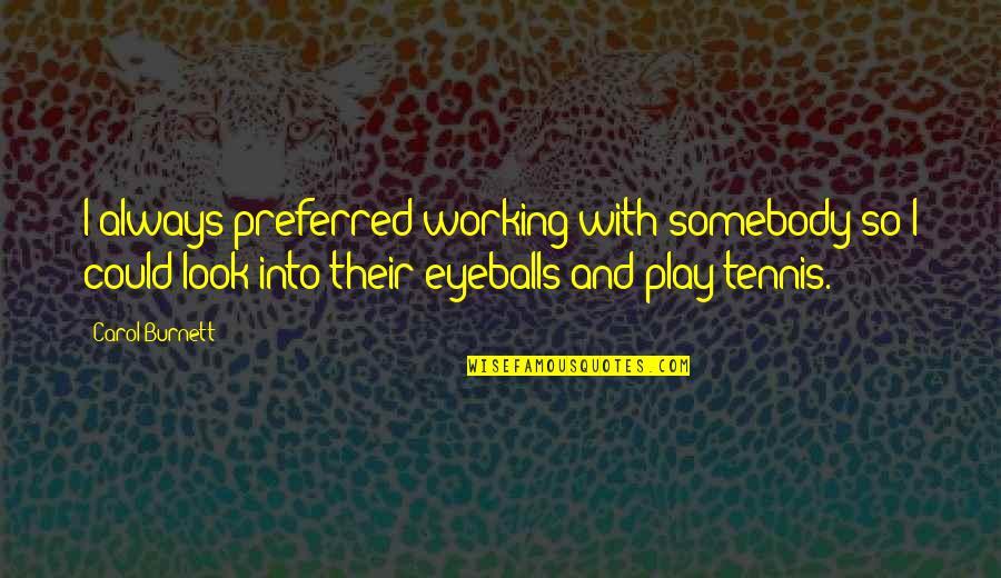Carol Burnett Quotes By Carol Burnett: I always preferred working with somebody so I