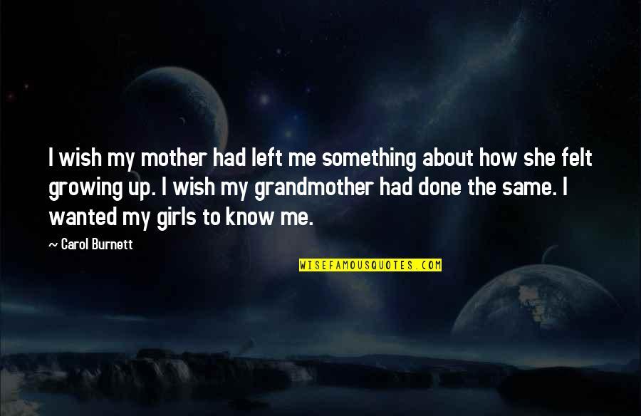 Carol Burnett Quotes By Carol Burnett: I wish my mother had left me something