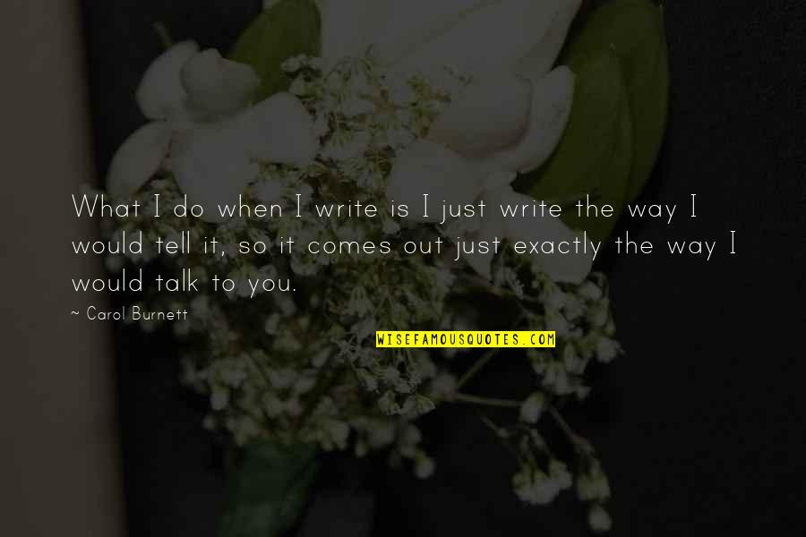 Carol Burnett Quotes By Carol Burnett: What I do when I write is I