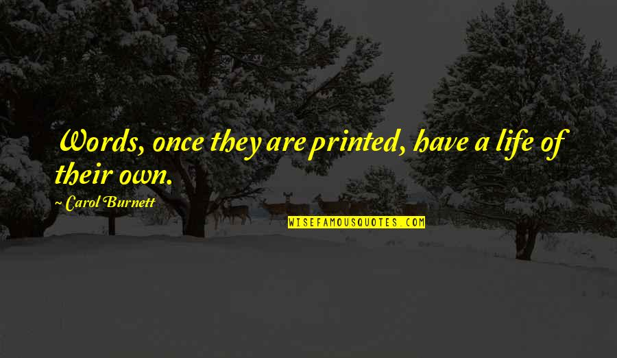 Carol Burnett Quotes By Carol Burnett: Words, once they are printed, have a life