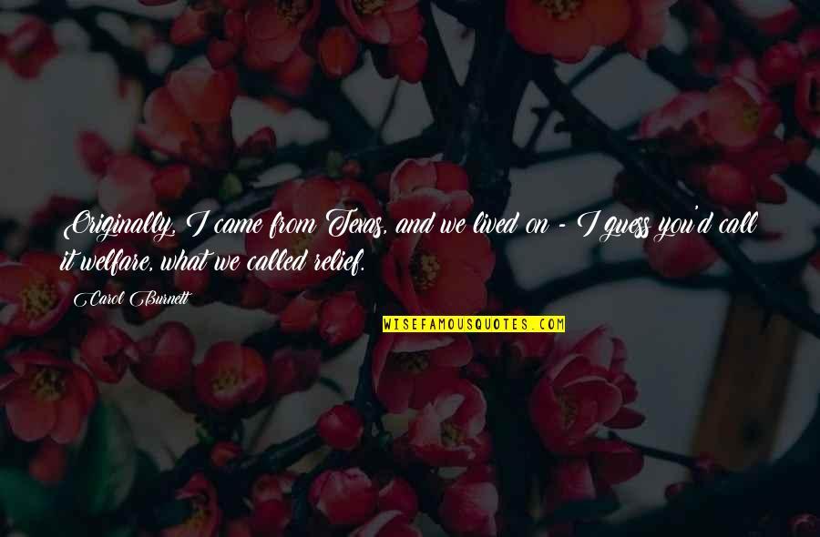 Carol Burnett Quotes By Carol Burnett: Originally, I came from Texas, and we lived