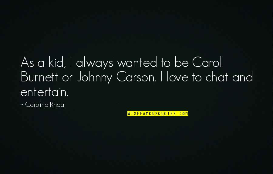 Carol Burnett Quotes By Caroline Rhea: As a kid, I always wanted to be