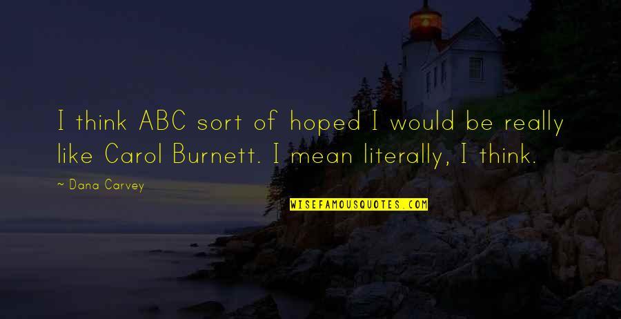 Carol Burnett Quotes By Dana Carvey: I think ABC sort of hoped I would