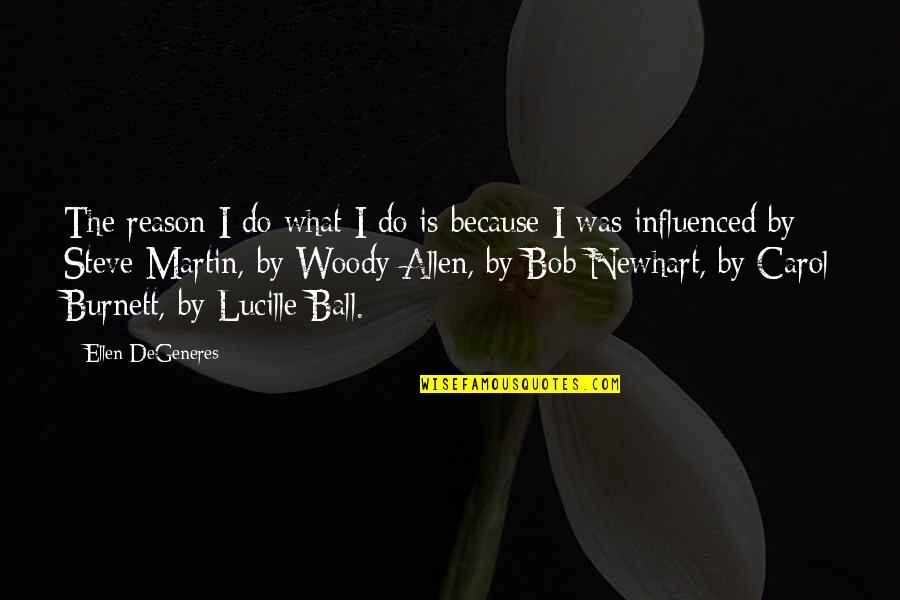 Carol Burnett Quotes By Ellen DeGeneres: The reason I do what I do is