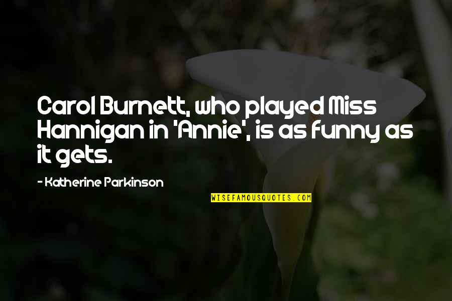 Carol Burnett Quotes By Katherine Parkinson: Carol Burnett, who played Miss Hannigan in 'Annie',