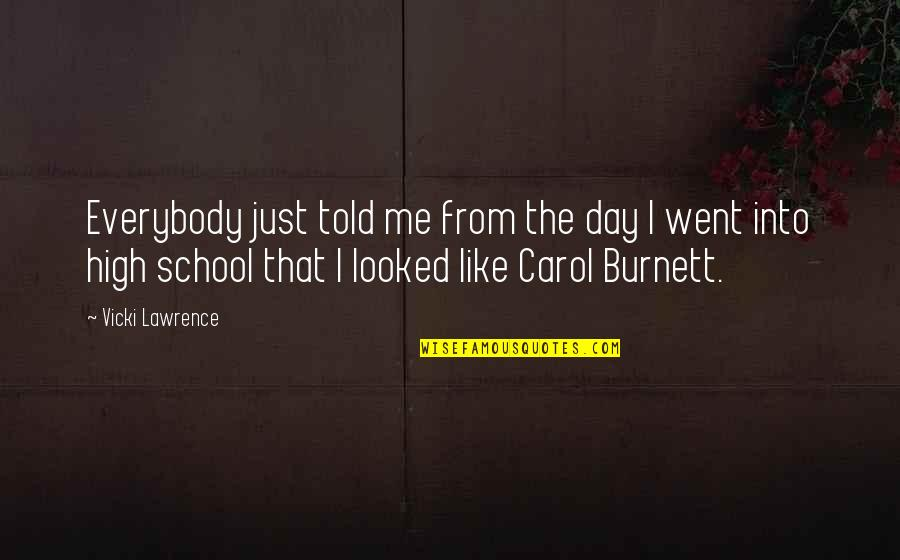 Carol Burnett Quotes By Vicki Lawrence: Everybody just told me from the day I