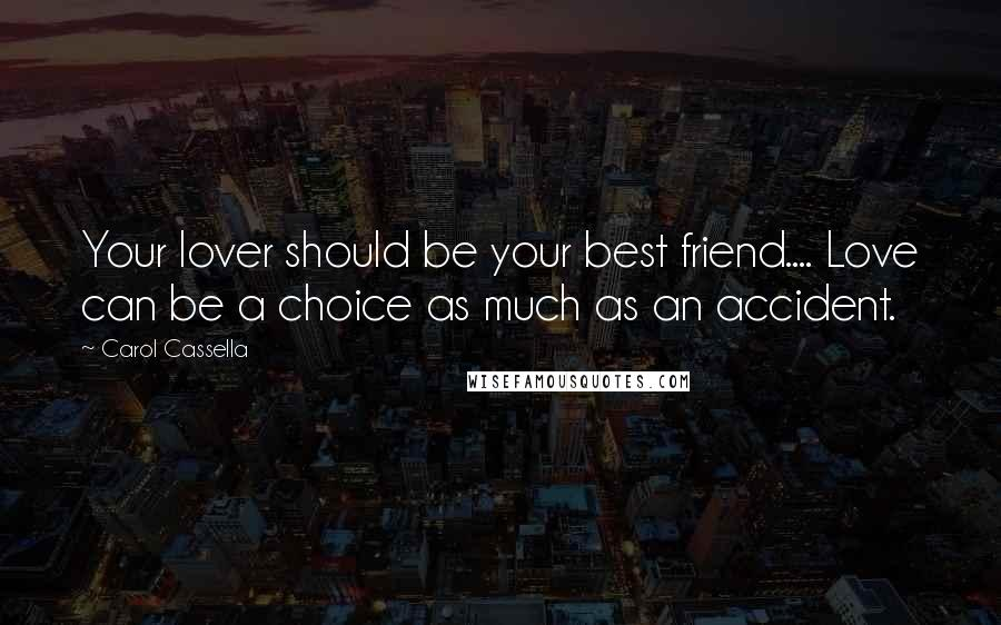 Carol Cassella quotes: Your lover should be your best friend.... Love can be a choice as much as an accident.