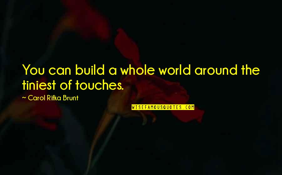 Carol Rifka Brunt Quotes By Carol Rifka Brunt: You can build a whole world around the