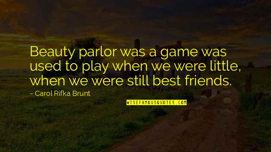 Carol Rifka Brunt Quotes By Carol Rifka Brunt: Beauty parlor was a game was used to