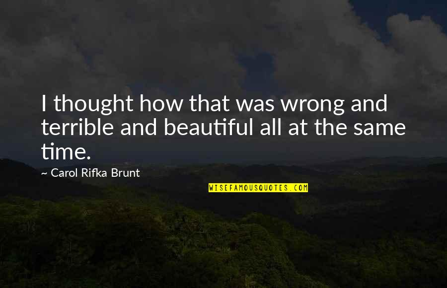 Carol Rifka Brunt Quotes By Carol Rifka Brunt: I thought how that was wrong and terrible