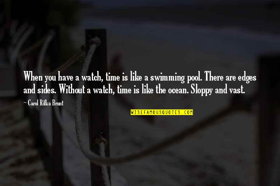 Carol Rifka Brunt Quotes By Carol Rifka Brunt: When you have a watch, time is like