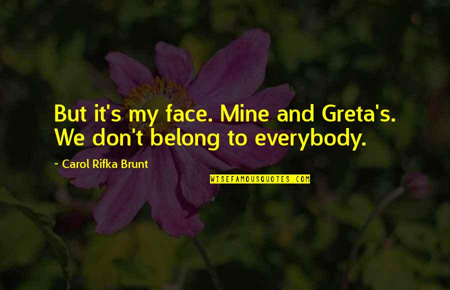 Carol Rifka Brunt Quotes By Carol Rifka Brunt: But it's my face. Mine and Greta's. We