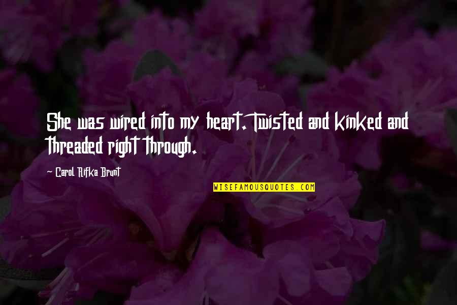Carol Rifka Brunt Quotes By Carol Rifka Brunt: She was wired into my heart. Twisted and