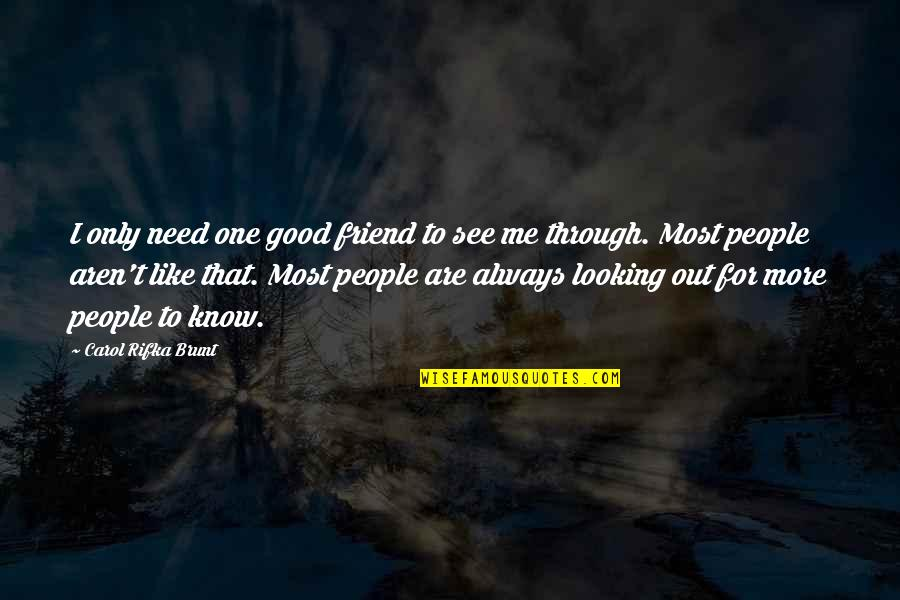 Carol Rifka Brunt Quotes By Carol Rifka Brunt: I only need one good friend to see